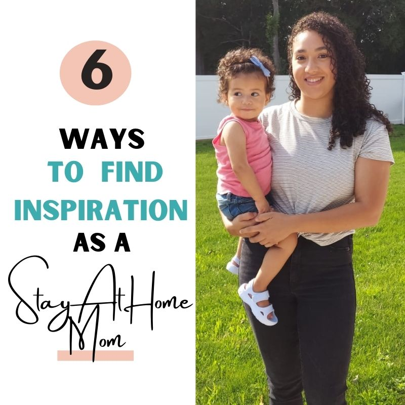 6 Ways To Find Inspiration As A Stay At Home Mom